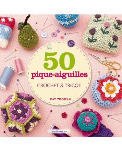 50 pique-aiguilles Crochet et tricot - Cat Thomas