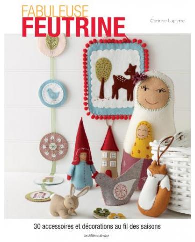 Fabuleuse feutrine - Corinne Lapierre